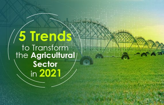 5-trends-set-to-transform-the-agricultural-sector-in-2021